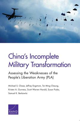 China's Incomplete Military Transformation - Assessing the Weaknesses of the People's Liberation Army (PLA)