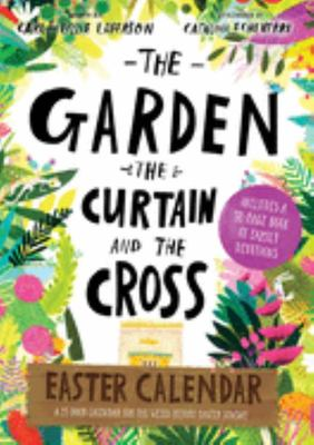 The Garden, the Curtain and the Cross Easter Calendar - Easter Family Devotional with 15-Door Calendar