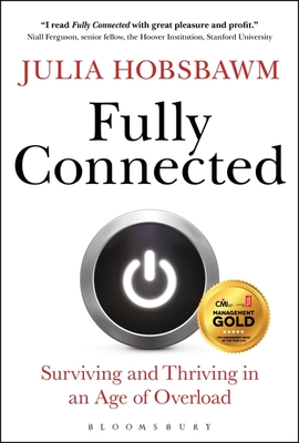 Fully Connected: Surviving and Thriving in an Age of Overload