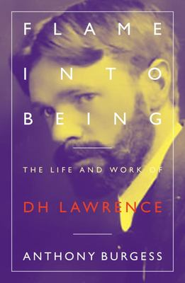 Flame into Being - The Life and Work of DH Lawrence