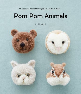 POM POM Animals: 45 Easy and Adorable Projects Made from Wool: 45 Easy and Adorable Projects Made from Wool