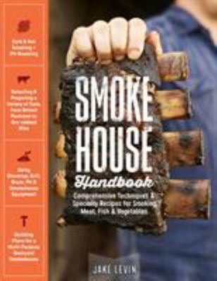 The Smokehouse Handbook - Comprehensive Techniques and Specialty Recipes for Smoking Meat, Fish and Vegetables