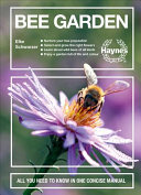 Bee Garden - Nurture Your Bee Population * Select and Grow the Right Flowers * Learn about Wild Bees of All Kinds * Enjoy a Garden Full of Life and Color * All You Need to Know in One Consise Manual