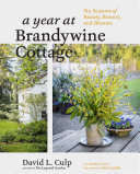 A Year at Brandywine Cottage - Six Seasons of Beauty, Bounty, and Blooms