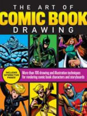 The Art of Comic Book Drawing - More Than 100 Drawing and Illustration Techniques for Rendering Comic Book Characters and Storyboards