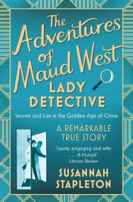 The Adventures of Maud West, Lady Detective - Secrets and Lies in the Golden Age of Crime