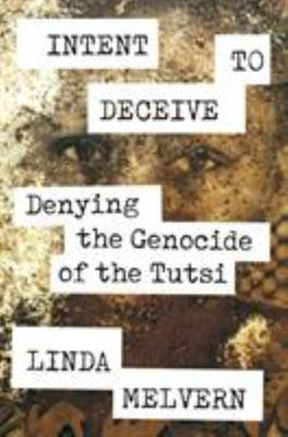 Intent to Deceive - Denying the Rwandan Genocide