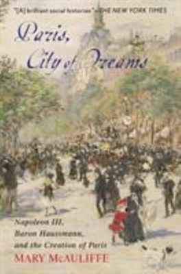 Paris, City of Dreams - Napoleon III, Baron Haussmann, and the Creation of Paris
