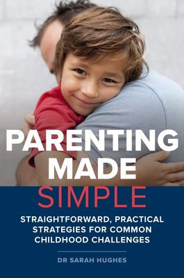 Parenting Made Simple - Straightforward, Practical Strategies for Common Childhood Challenges