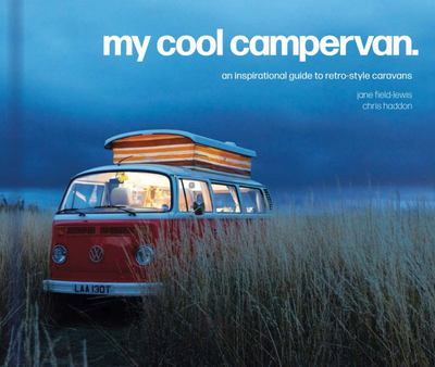 My Cool Campervan - An Inspirational Guide to Retro-Style Campervans