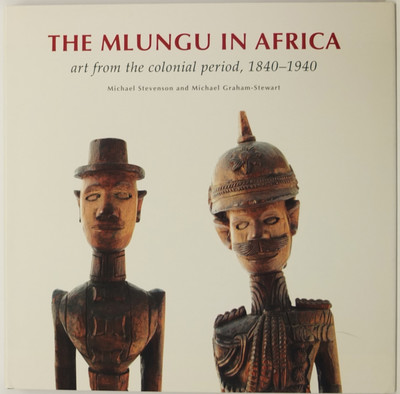 The Mlungu in Africa: Art from The Colonial Period 1840-1940