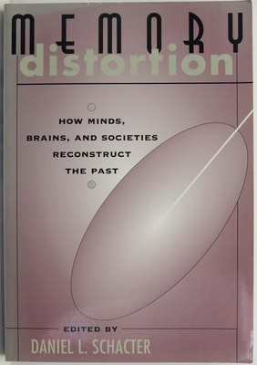 Memory Distortion - How Minds, Brains, and Societies Reconstruct the Past