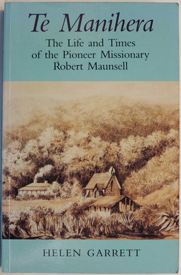 Te Manihera: The Life and Times of the Pioneer Missionary Robert Maunsell