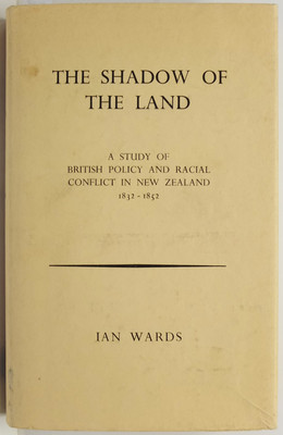 The Shadow of the Land. A Study of British Policy and Racial Conflict in New Zealand 1832-1852