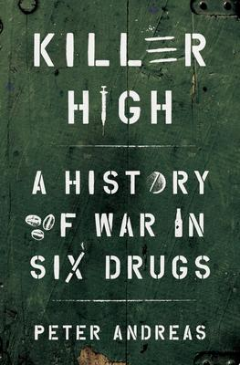 Killer High - A History of War in Six Drugs