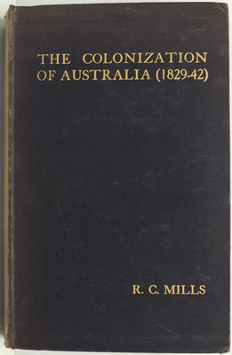 The Colonization of Australia 1829-42. The Wakefield Experiment in Empire Building