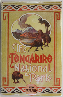The Tongariro National Park New Zealand. Its Topography, Geology, Alpine and Volcanic features, History and Maori Folk-Lore