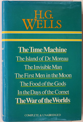 H. G. Wells: The Time Machine;The Island of Dr Moreau; The Invisible Man; The First Men in the Moon; The Food of the Gods; In the Days of the Comet; The War of the Worlds