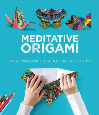 Meditative Origami - 10 Origami Models to Fold with Designs You Color