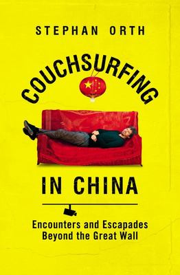 Couchsurfing in China: Encounters and Escapades Beyond the Great Wall