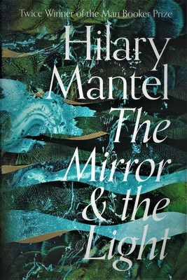 The Mirror and the Light (Wolf Hall Trilogy #3)