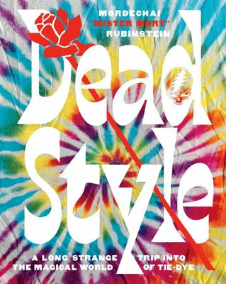Dead Style - A Long Strange Trip into the Magical World of Tie-Dye