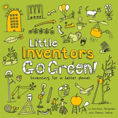Little Inventors Go Green!: Inventing for a Better Planet