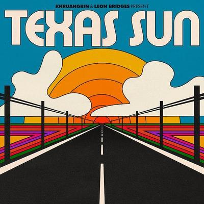 Texas Sun - Khruangbin & Leon Bridges
