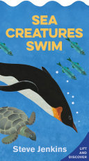 Sea Creatures Swim: Lift-The-flap and Discover