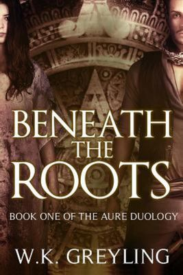 Beneath the Roots - The Aure Series, Book 1
