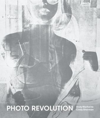 Photo Revolution - Andy Warhol to Cindy Sherman