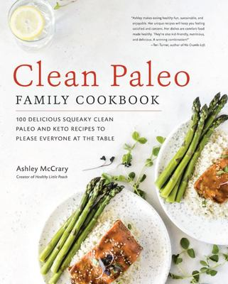 Clean Paleo Family Cookbook - 100 Delicious Squeaky Clean Paleo and Keto Recipes to Please Everyone at the Table