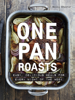 One Pan Roasts: Easy, Delicious Meals for Every Night of the Week