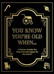You Know You're Old When ... . - A Hilarious Reminder How Things Don't Quite Happen Like They Used To!