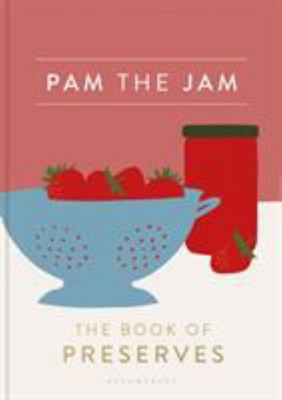 Pam the Jam - The Book of Preserves