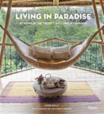 Living in Paradise - At Home in the Tropics: Bali, Java, Thailand