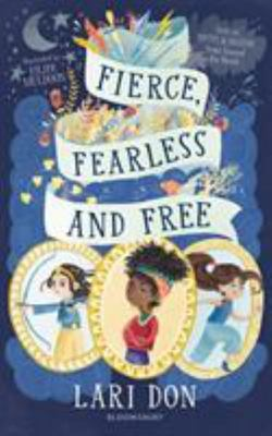 Fierce, Fearless and Free - Girls in Myths and Legends from Around the World
