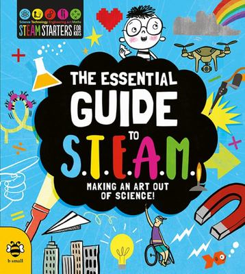 The Essential Guide to STEAM - Discover Science, Technology, Engineering, Art and Maths