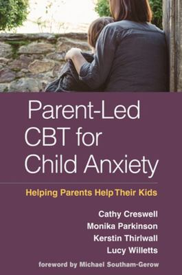 Parent-Led CBT for Child Anxiety - Helping Parents Help Their Kids