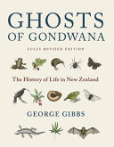 Ghosts of Gondwana: The History of Life in New Zealand Fully Revised Edition