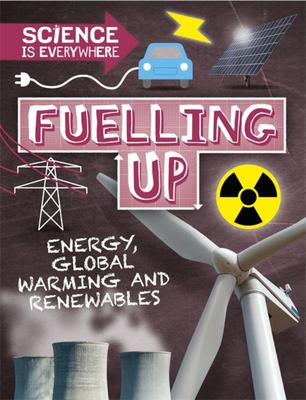 Fuelling Up - Energy, Global Warming and Renewables