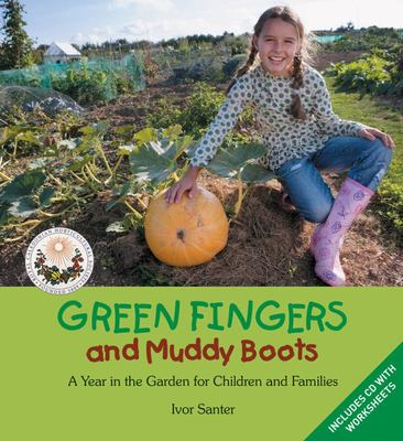 Green Fingers and Muddy Boots - A Year in the Garden for Children and Families