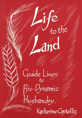 Life to the Land - Guidelines to Biodynamic Husbandry