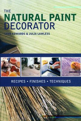 The Natural Paint Decorator - Recipes, Finishes, Techniques
