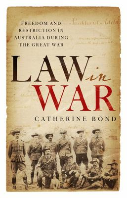 Law in War - Freedom and Restriction in Australia During the Great War