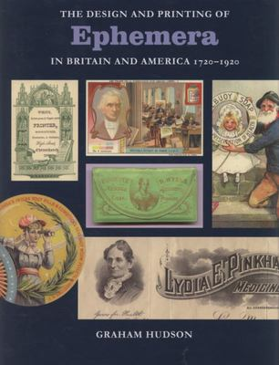 The Design and Printing of Ephemera in Britain and America 1720-1920