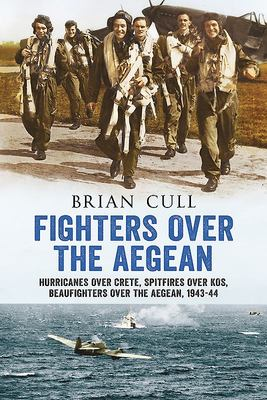 Fighters over the Aegean - Hurricanes over Crete, Spitfires over Kos, Beaufighters over the Aegean