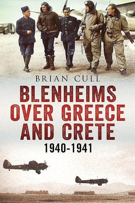 Blenheims over Greece and Crete, 1940-1941 - Operations of 30, 84 and 211 Squadrons