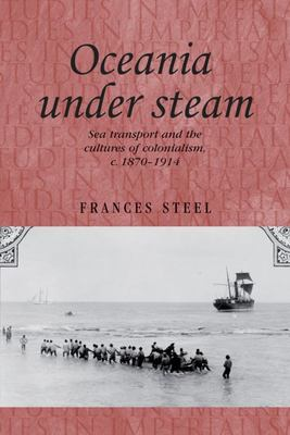 Oceania under Steam - Sea Transport and the Cultures of Colonialism, C. 18701914