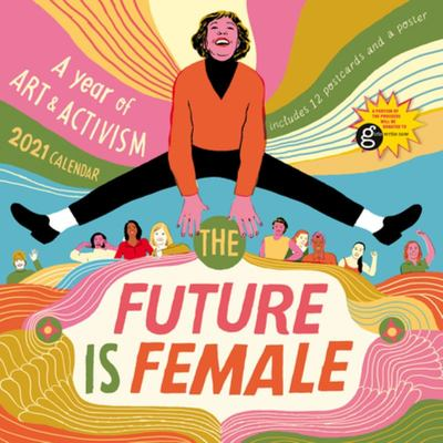 The Future Is Female Wall Calendar 2021 - A Year of Art and Activism
